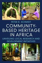 Community-based Heritage in Africa: Unveiling Local Research and Development Initiatives