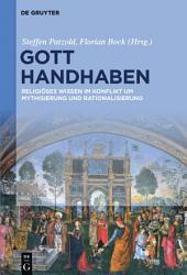 Gott handhaben: Religiöses Wissen im Konflikt um Mythisierung und Rationalisierung