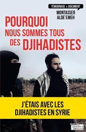 Pourquoi nous sommes tous des djihadistes: J'étais en Syrie