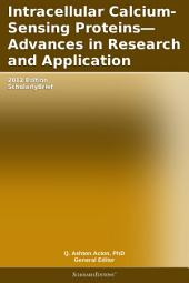 Intracellular Calcium-Sensing Proteins—Advances in Research and Application: 2012 Edition: ScholarlyBrief