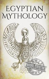 Egyptian Mythology: A Concise Guide to the Ancient Gods and Beliefs of Egyptian Mythology