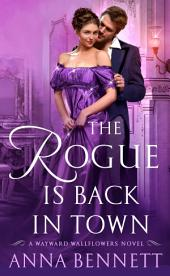 The Rogue Is Back in Town: A Wayward Wallflowers Novel
