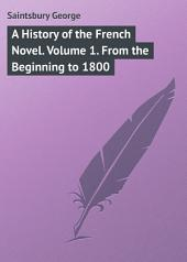 A History of the French Novel. Volume 1. From the Beginning to 1800