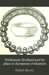"Prehistoric Scotland and its place in European civilization: being a general introduction to the ""County histories of Scotland,"""