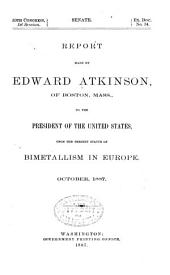 Report Made by Edward Atkins ... to the President of the United States, Upon the Present Status of Bimetallism in Europe. October, 1887