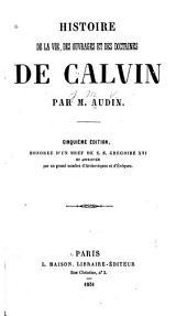 Histoire de la vie, des ouvrages et des doctrines de Calvin