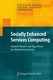 Socially Enhanced Services Computing: Modern Models and Algorithms for Distributed Systems