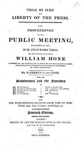 Trial by Jury and Liberty of the Press. The proceedings at the public meeting, December 29, 1817 ... for the purpose of enabling William Hone to surmount the difficulties in which he has been placed ... Seventh edition