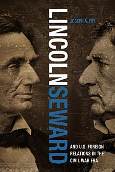 Lincoln  Seward  and US Foreign Relations in the Civil War Era PDF