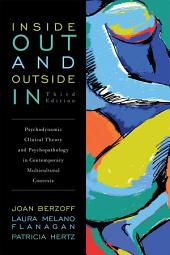 Inside Out and Outside In: Psychodynamic Clinical Theory and Psychopathology in Contemporary Multicultural Contexts, Edition 3