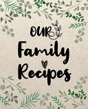 Our Family Recipes  100 Blank Recipe Journal to Write in Recipe Books for Everyone  Empty Blank Recipe Book to Collect the Favorite Recipe