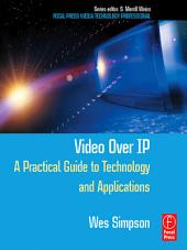 Video Over IP: A Practical Guide to Technology and Applications