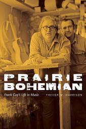 Prairie Bohemian: Frank Gay's Life in Music