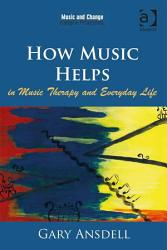 How Music Helps In Music Therapy And Everyday Life Book PDF