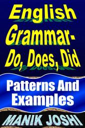 English Grammar– Do, Does, Did: Patterns and Examples