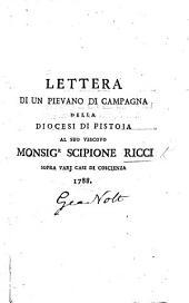 Lettera di un Pievano di campagna della Diocesi di Pistoja al suo Vescovo Monsigr. S. Ricci sopra varj casi di coscienza
