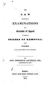 The Law Relative to Examinations and Grounds of Appeal in Cases of Orders of Removal; with Forms, Etc