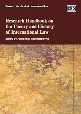 Research Handbook on the Theory and History of International Law PDF