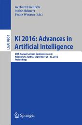 KI 2016: Advances in Artificial Intelligence: 39th Annual German Conference on AI, Klagenfurt, Austria, September 26-30, 2016, Proceedings