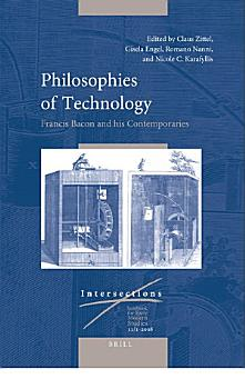 Philosophies of Technology  Francis Bacon and his Contemporaries  2 vols  PDF