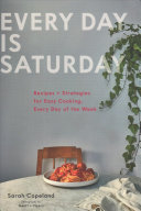 Every Day is Saturday  Recipes   Strategies for Easy Cooking  Every Day of the Week  Easy Cookbooks  Weeknight Cookbook  Easy Dinner Recipes  Book