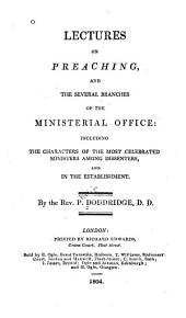 Lectures on Preaching and the Several Branches of the Ministerial Office Including the Characters of the Most Celebrated Ministers Among Dissenters and in the Establishment