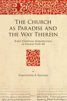 The Church as Paradise and the Way Therein  Early Christian Appropriation of Genesis 3 22   24 PDF