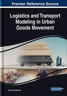 Logistics and Transport Modeling in Urban Goods Movement