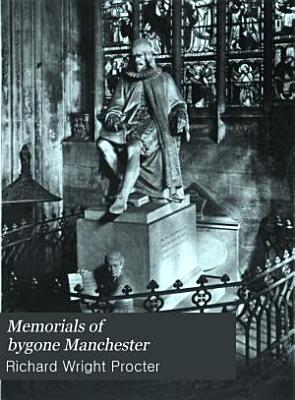 Memorials of Bygone Manchester PDF