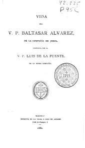 Vida del V.P. Baltasar Alvarez: de la Compañía de Jesus