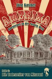 Die Todesreiter von Missouri: Folge 7 der großen Saga »Amerika – Abenteuer in der Neuen Welt«