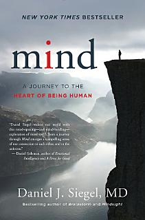 Mind  A Journey to the Heart of Being Human  Norton Series on Interpersonal Neurobiology  Book