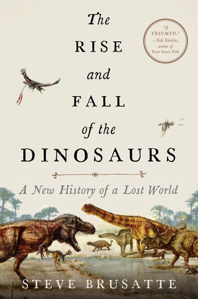 Download The Rise and Fall of the Dinosaurs Book
