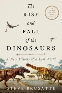 The Rise and Fall of the Dinosaurs Book