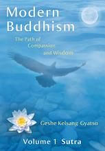 Modern Buddhism  The Path of Compassion and Wisdom   Volume 1 Sutra PDF