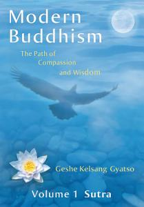 Modern Buddhism  The Path of Compassion and Wisdom   Volume 1 Sutra Book