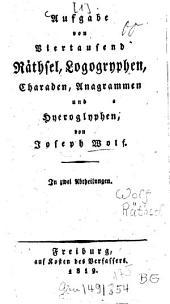 Aufgabe von Viertausend Räthsel, Logogryphen, Charaden, Anagrammen und Hyeroglyphen: In zwei Abtheilungen, Band 1