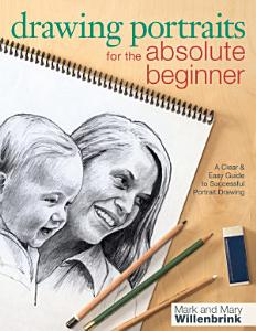 Drawing Portraits for the Absolute Beginner Book