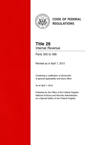 Title 26 Internal Revenue Parts 300 to 499  Revised as of April 1  2014  PDF