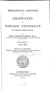 Biographical Sketches of Graduates of Harvard University: In Cambridge, Massachusetts, Volume 1