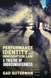 Performance, Identity, and Immigration Law: A Theatre of Undocumentedness