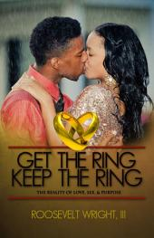 Get The Ring Keep The Ring: The Reality of Love, Sex, & Purpose