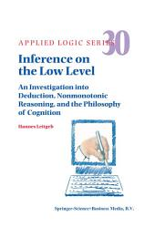 Inference on the Low Level: An Investigation into Deduction, Nonmonotonic Reasoning, and the Philosophy of Cognition