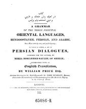 A Grammar of the Three Principal Oriental Languages, Hindoostanee, Persian and Arabic ... to which is Added, a Set of Persian Dialogues ... by Mirza Muhammad Salih