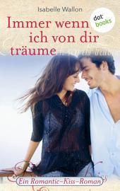 Immer wenn ich von dir träume: Ein Romantic-Kiss-Roman -