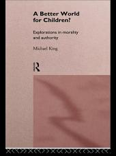 A Better World for Children?: Explorations in Morality and Authority