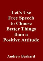 Let's Use Free Speech to Choose Better Things than a Postive Attitude