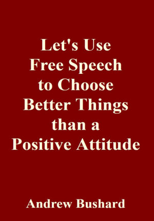 Let s Use Free Speech to Choose Better Things than a Postive Attitude