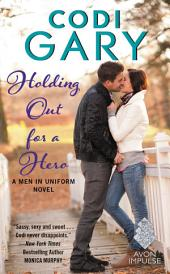 Holding Out for a Hero: A Men in Uniform Novel