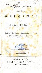Dr. J. Milbiller's kurzgefaßte Geschichte des Königreichs Baiern: zum Gebrauche beym Unterricht in den Königl. Baierischen Schulen